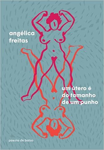 Um Útero é do Tamanho de um Punho, de Angélica Freitas (2012)