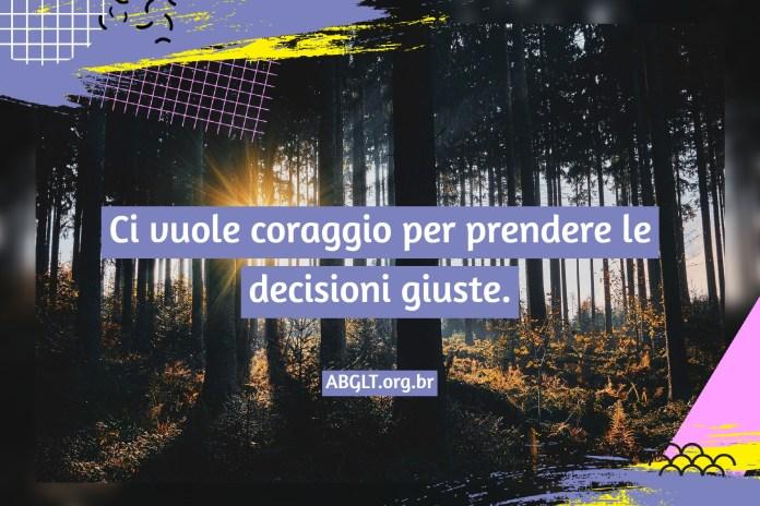 Ci vuole coraggio per prendere le decisioni giuste.
