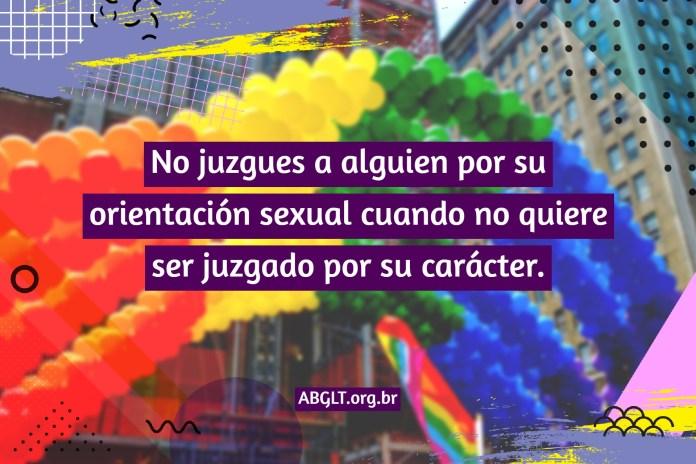 No juzgues a alguien por su orientación sexual cuando no quiere ser juzgado por su carácter.