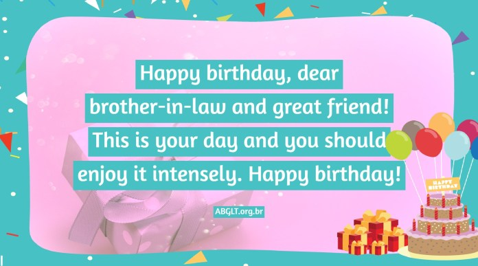 Happy birthday, dear brother-in-law and great friend! This is your day and you should enjoy it intensely. Happy birthday!
