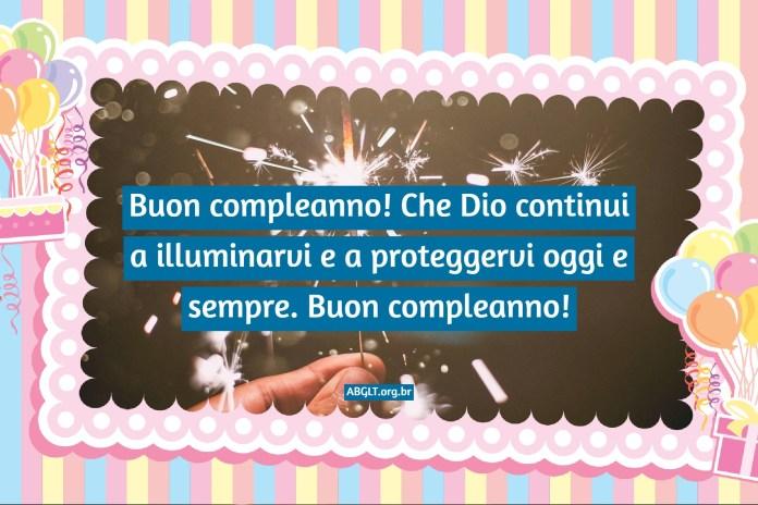 Buon compleanno! Che Dio continui a illuminarvi e a proteggervi oggi e sempre. Buon compleanno!