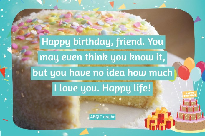 Happy birthday, friend. You may even think you know it, but you have no idea how much I love you. Happy life!