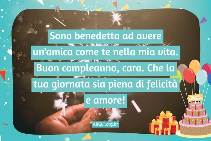 Sono benedetta ad avere un'amica come te nella mia vita. Buon compleanno, cara. Che la tua giornata sia piena di felicità e amore!