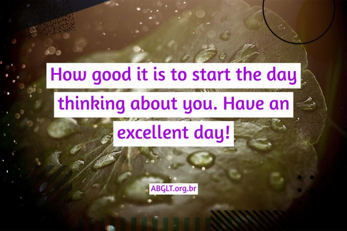 How good it is to start the day thinking about you. Have an excellent day!