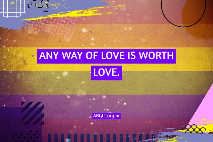 ANY WAY OF LOVE IS WORTH LOVE.