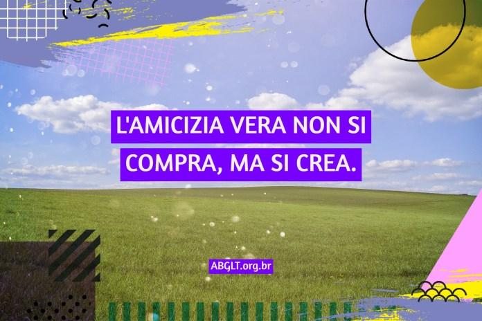L'AMICIZIA VERA NON SI COMPRA, MA SI CREA.