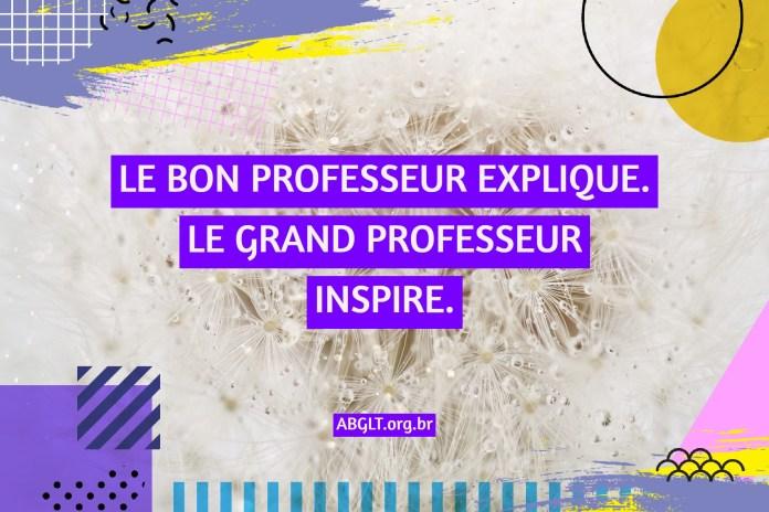 LE BON PROFESSEUR EXPLIQUE. LE GRAND PROFESSEUR INSPIRE.