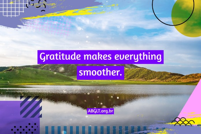 Gratitude makes everything smoother.