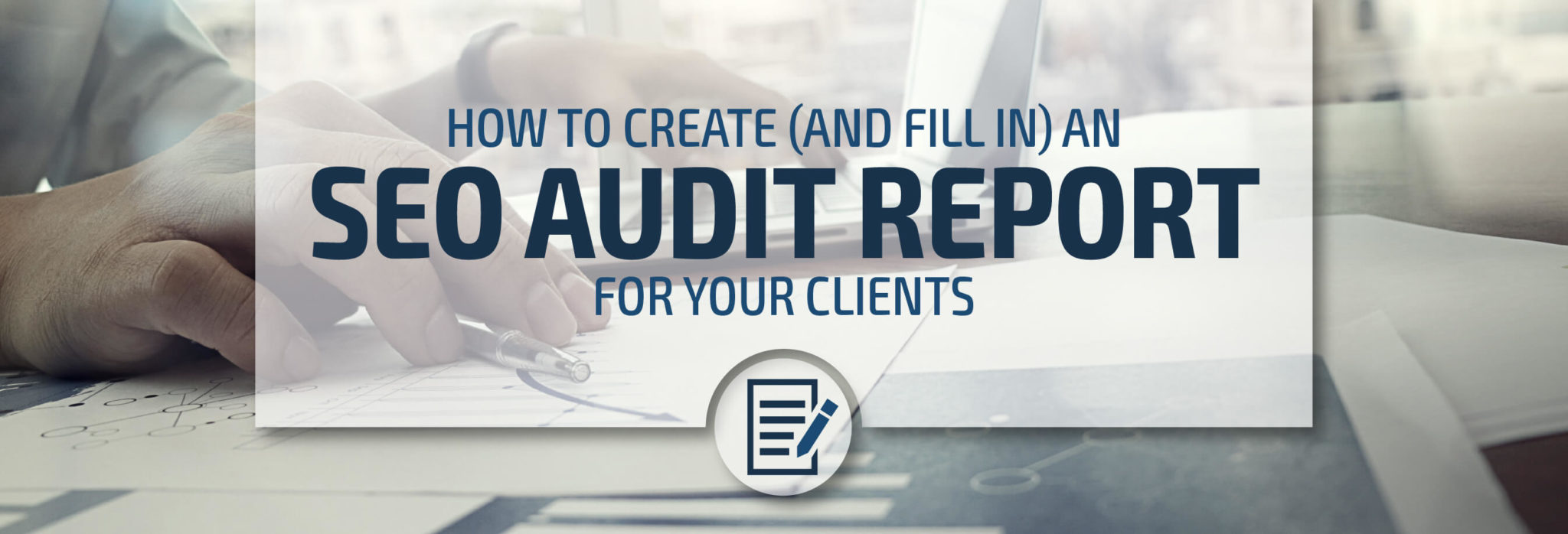 How to Create an SEO Audit Report for Your Clients