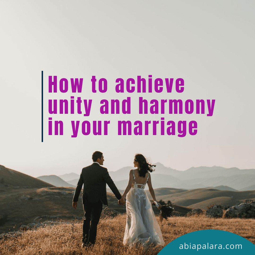 How to achieve unity and harmony in your marriage(4)