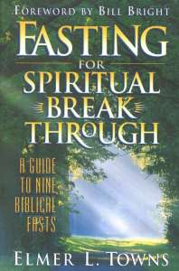 "Elmer Town - ""Fasting for Spiritual Breakthrough"""
