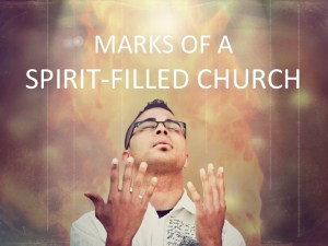 MARKS OF A SPIRIT-FILLED CHURCH