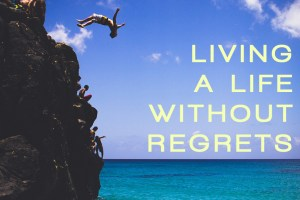 Living_A_Life_Without_Regrets