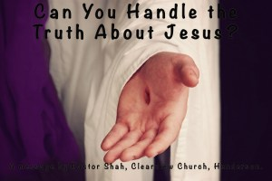 Can You Handle the Truth About Jesus