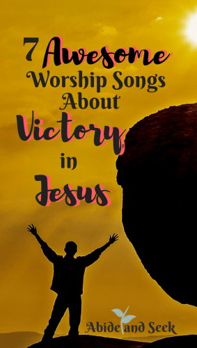 7 Awesome Worship Songs About Victory In Jesus Abide And Seek