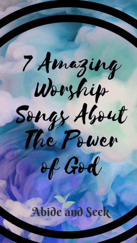7 Amazing Worship Songs About The Power of God - Abide and Seek