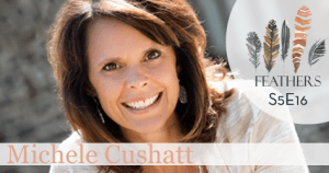 Feathers Season 5 Episode 16 with Michele Cushatt: Finding Who You Are in I Am