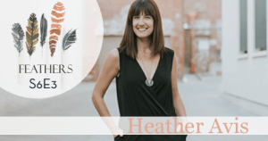 Feathers Season 6 Episode 3 with Heather Avis: Infertility, Adoption, Down Syndrome, and The Lucky Few