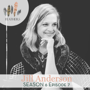 Feathers Season 6 Episode 7 with Jill Anderson: Caring for the Refugee