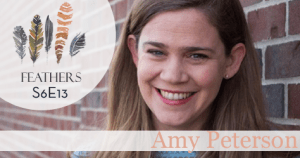 Feathers Season 6 Episode 13 with Amy Peterson: Overseas Missions and Learning the Life of the Beloved