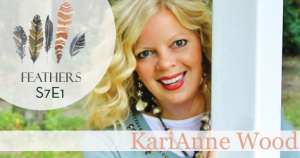 Feathers Season 7 Episode 1 with KariAnne Wood: Leaving and Remaking a Home