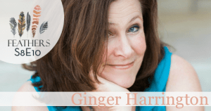 Feathers Season 8 Episode 10 with Ginger Harrington: Anxiety, Emotions and Living Holy in the Moment