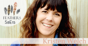 Feathers Season 8 Episode 15 with Kristen Welch: Sharing, Surrender, and Parenting