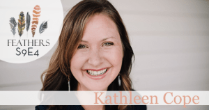 Feathers Podcast Season 9 Episode 4 with Kathleen Cope: Childhood Trauma, Adoption and God's Faithfulness