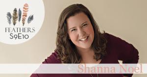 Feathers Season 9 Episode 10 with Shanna Noel: Creativity Meets Faith