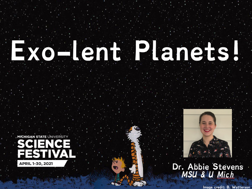 """A slide of Calvin and Hobbes looking up at the night sky in wonder, with the MSU Sci Fest logo and my headshot. The title across the top is """"Exo-lent Planets!"""""""