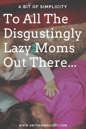 One mom gets real about what it's like to be labeled a lazy mom. SAHM, WAHM, Working Moms... they all get labels, they all get criticized. Let's all be honest for a moment.  www.abitofsimplicity.com
