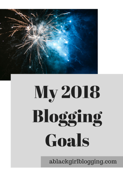 My 2018 Blogging Goals | A Black Girl Blogging