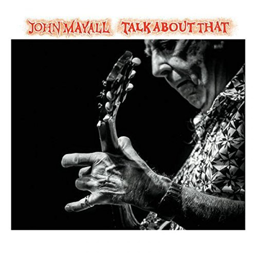 John Mayall - Talk About That (2017)