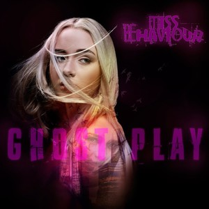Miss Behaviour - Ghost Play (2016)