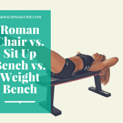 Chair Sit Ups Intex Inflatable Tesco Roman Vs Up Bench Weight What S The Difference