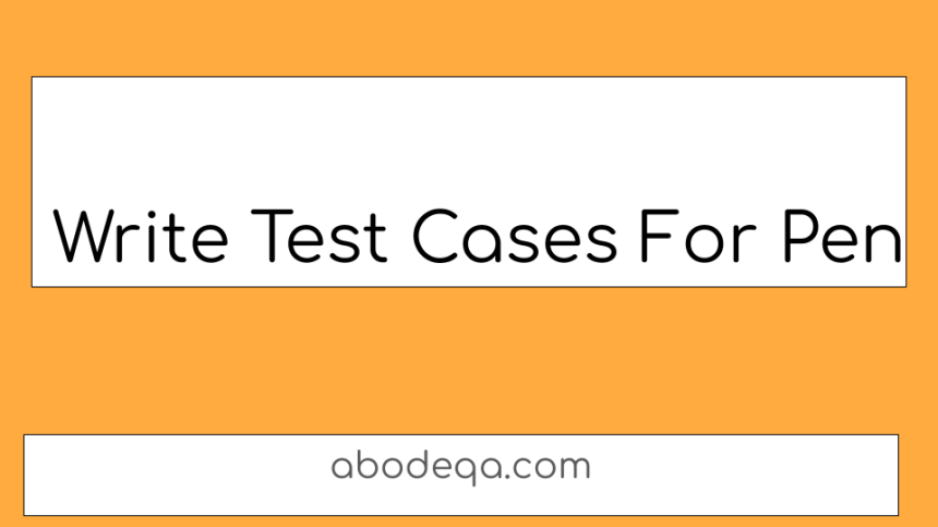 Write Test Cases For Pen