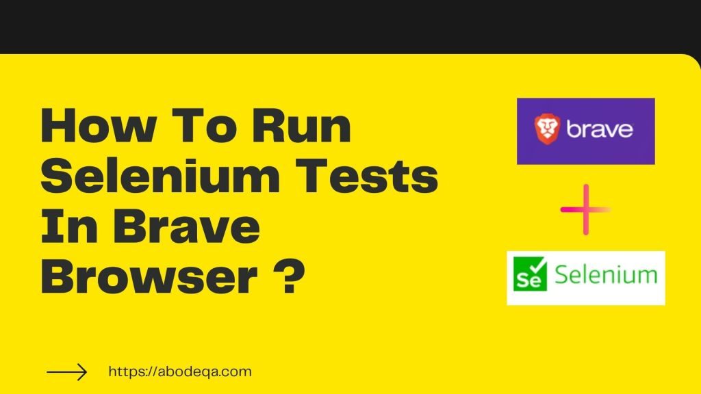 How to Run Selenium Tests In Brave Browser ?