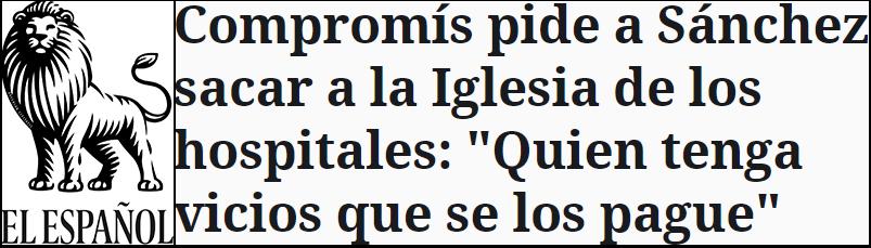 """Titular de El Español: """"Compromís pide a Sánchez sacar a la Iglesia de los hospitales"""""""