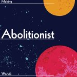 Announcing the 2nd Issue of Abolition – Making Abolitionist Worlds