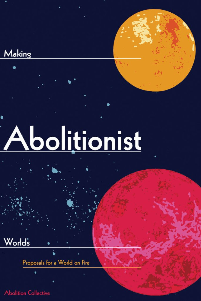 "[image description] Book cover with title ""Making Abolitionist Worlds: Proposals for a World on Fire"" edited by the Abolition Collective - with an outer space scene, one orange planet in the upper right corner and one red planet in the lower left corner."