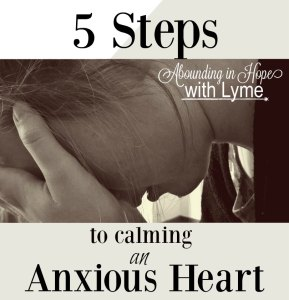 5 Steps to Calming an Anxious Heart