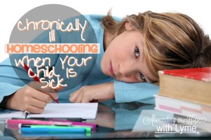 Chronically Ill Homeschooling Part 2 – When Your Child Is Sick