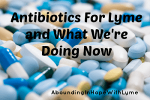 Antibiotics for Lyme and What We're Doing Now