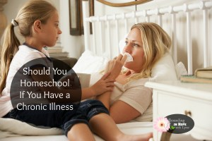 Should You Homeschool if You Have a Chronic Illness?