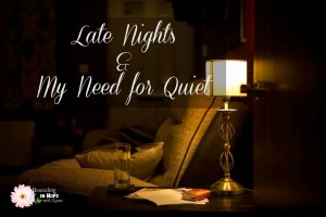 Late Nights and My Need for Quiet