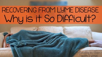 RECOVERING FROM LYME DISEASE – Why is it So Difficult?