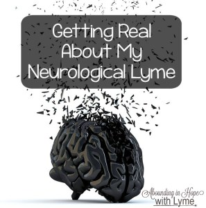 Getting Real About My Neurological Lyme