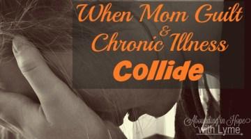 When Mom Guilt & Chronic Illness Collide