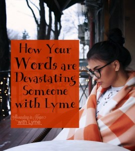 How Your Words are Devastating Someone with Lyme