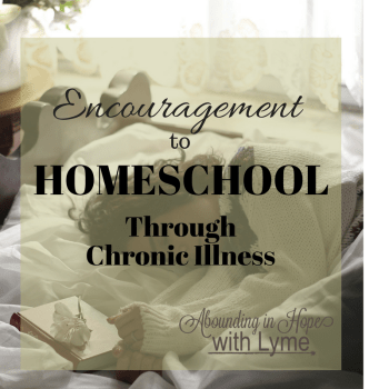 Encouragement to Homeschool Through Chronic Illness